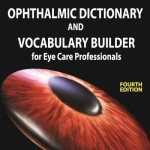 Ophthalmic Dictionary and Vocabulary Builder for Eye Care Professionals, 4th Edition