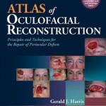 Atlas of Oculofacial Reconstruction Principles and Techniques for the Repair of Periocular Defects