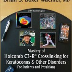 Mastery of Holcomb C3-R® Crosslinking for Keratoconus and Other Disorders: For Patients and Physicians
