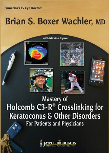 Mastery of Holcomb C3-R® Crosslinking for Keratoconus and Other Disorders