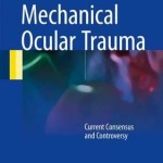 Mechanical Ocular Trauma : Current Consensus and Controversy