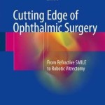 Cutting Edge of Ophthalmic Surgery 2017 : From Refractive Smile to Robotic Vitrectomy