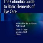 The Columbia Guide to Basic Elements of Eye Care : A Manual for Healthcare Professionals