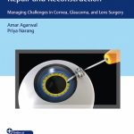 Video Atlas of Anterior Segment Repair and Reconstruction : Managing Challenges in Cornea, Glaucoma, and Lens Surgery
