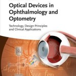 Optical Devices in Ophthalmology and Optometry  :  Technology, Design Principles, and Clinical Applications