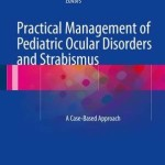 Practical Management of Pediatric Ocular Disorders and Strabismus 2016 : A Case-Based Approach