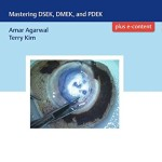Endothelial Keratoplasty: Mastering DSEK, DMEK, and PDEK