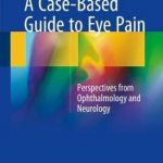 A Case-Based Guide to Eye Pain : Perspectives from Ophthalmology and Neurology