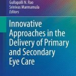 Innovative Approaches in the Delivery of Primary and Secondary Eye Care