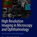High Resolution Imaging in Microscopy and Ophthalmology : New Frontiers in Biomedical Optics