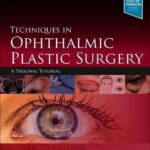 Techniques in Ophthalmic Plastic Surgery : A Personal Tutorial